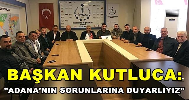 Başkan Kutluca, 'Adana'nın sorunlarına duyarlıyız'