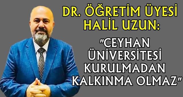 Öğretim Üyesi Halil Uzun, Ceyhan'ın kanayan yarasını Tam Adana Gazetesi'ne anlattı