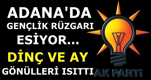 AK Parti'de gençlik rüzgarı esiyor: Ceyhan'da Dinç, Adana'ya Ay...