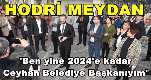 'Ben yine 2024'e kadar Ceyhan Belediye Başkanıyım'