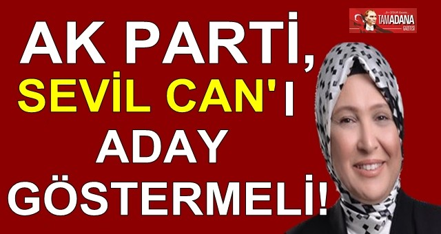 Ak Parti Sevil Can'ı aday göstermeli!