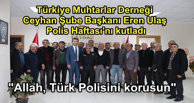 Türkiye Muhtarlar Derneği Ceyhan Şube Başkanı Eren Ulaş Polis Haftası'nı kutladı