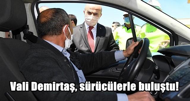 Vali Demirtaş, sürücülerle buluştu!