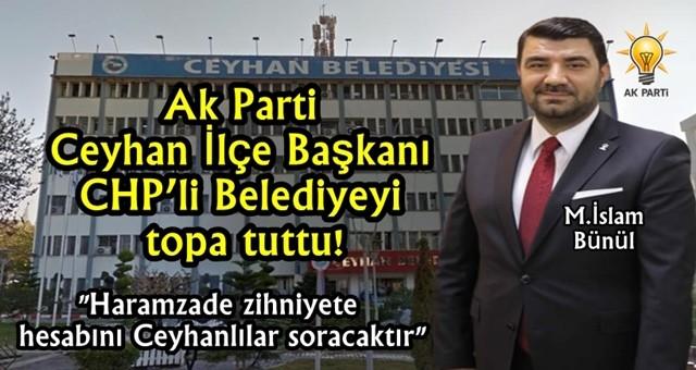 Ak Parti Ceyhan İlçe Başkanı CHP'li Belediyeyi topa tuttu!