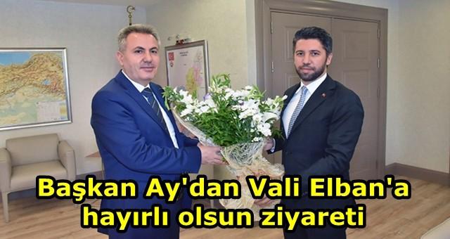 Başkan Ay'dan Vali Elban'a hayırlı olsun ziyareti