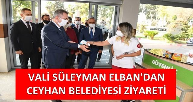 Vali Süleyman Elban Ceyhan Belediyesi'ni ziyaret etti