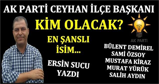 AK Parti Ceyhan İlçe Başkanı kim olacak?