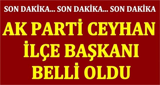 AK Parti Ceyhan İlçe Başkanı belli oldu...