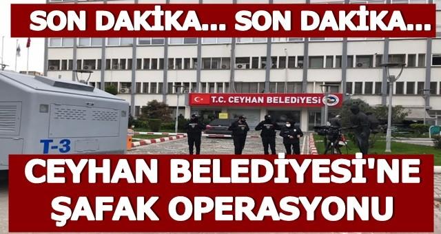 Ceyhan Belediyesi'ne Şafak Operasyonu