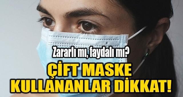 Çift maske takmak koronavirüsten daha fazla korur mu?
