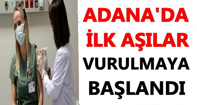 Adana'da ilk aşılar vurulmaya başlandı