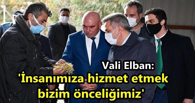 Vali Elban, 'İnsanımıza hizmet etmek bizim önceliğimiz'