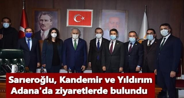 Sarıeroğlu, Kandemir ve Yıldırım Adana'da ziyaretlerde bulundu