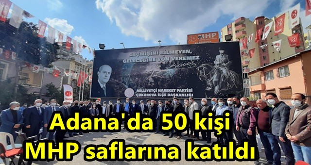 Adana'da 50 kişi MHP saflarına katıldı