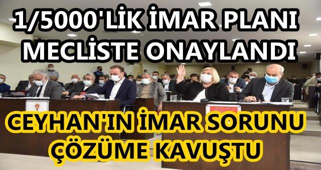 "CEYHAN'IN ""1/5000'LİK İMAR PLANINI MECLİS ONAYLADI"