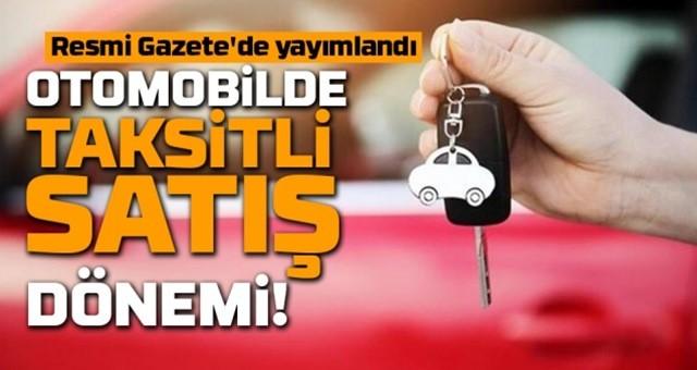 Otomobil satışında, aracın değerine göre 24 ile 60 ay arasında taksit yapılabilecek