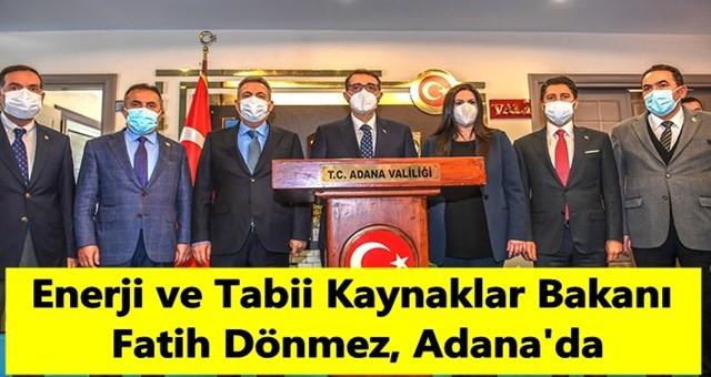 Enerji ve Tabii Kaynaklar Bakanı Dönmez, Adana'da