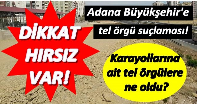 Adana Büyükşehir'e tel örgü suçlaması!.