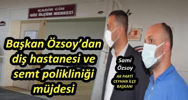 Özsoy'dan diş hastanesi ve semt polikliniği müjdesi