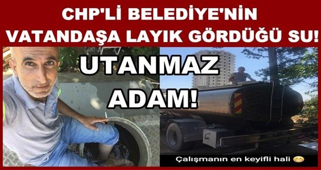 CHP'li Belediyenin vatandaşa layık gördüğü su!