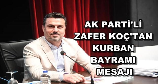 AK Parti Büyükşehir Meclis Üyesi Zafer Koç'tan Kurban Bayramı mesajı