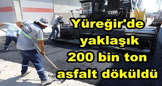 Yüreğir'de yaklaşık 200 bin ton asfalt döküldü