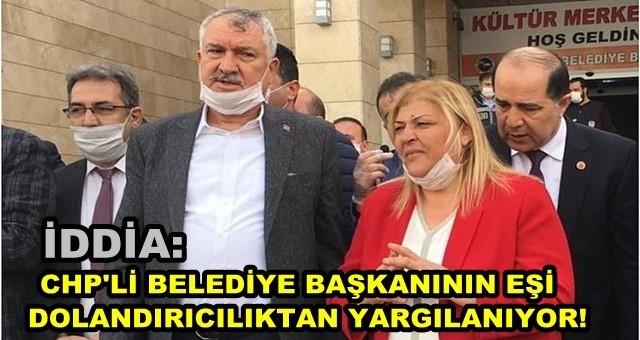 CHP'li Belediye Başkanının eşi dolandırıcılıktan yargılanıyor