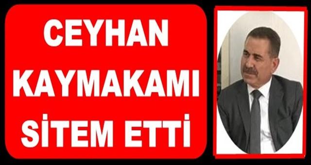 Ceyhan Kaymakamı Dr. Bayram Yılmaz sitem etti