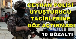 Ceyhan'da uyuşturucu ticareti yapanlara şafak baskını 10 gözaltı