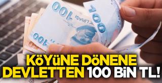 Köyüne dönene devletten 100 bin lira hibe desteği!