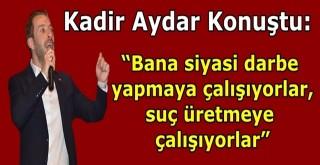 "KADİR AYDAR, ""BU BİR SİYASİ DARBEDİR"""