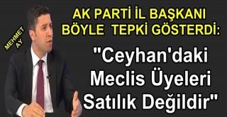 """Mehmet Ay: """"Meclis Üyelerinin İradesi Satılık Değildir"""""""