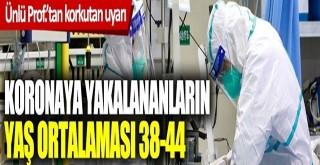 Koronaya yakalanan hastaların yaş ortalaması 38-44