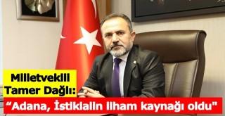 "AK Partili Dağlı; ""Adana, İstiklalin ilham kaynağı oldu"