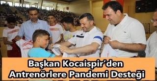 Başkan Kocaispir'den Antrenörlere Pandemi Desteği