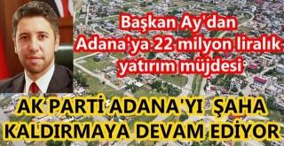Başkan Ay'dan Adana'ya 22 milyon liralık yatırım müjdesi