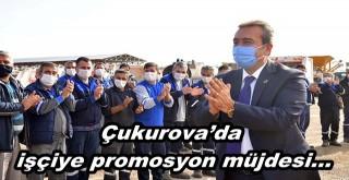 Çukurova'da işçiye promosyon müjdesi...