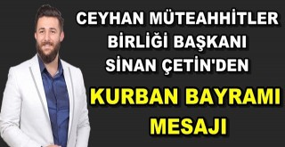 Ceyhan Müteahhitler Birliği Başkanı Sinan Çetin'den Kurban Bayramı Mesajı